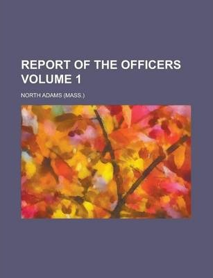Report of the Officers Volume 1