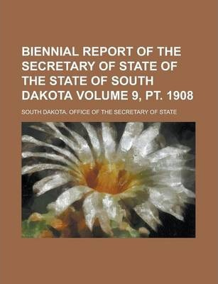 Biennial Report of the Secretary of State of the State of South Dakota Volume 9, PT. 1908
