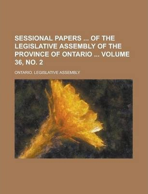 Sessional Papers of the Legislative Assembly of the Province of Ontario Volume 36, No. 2