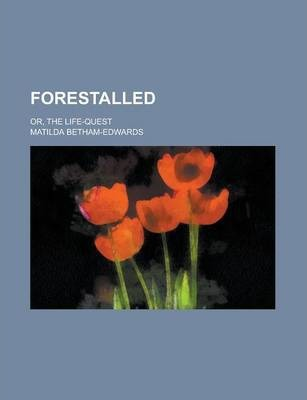 Forestalled; Or, the Life-Quest