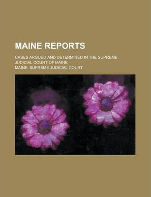 Maine Reports; Cases Argued and Determined in the Supreme Judicial Court of Maine Volume 67