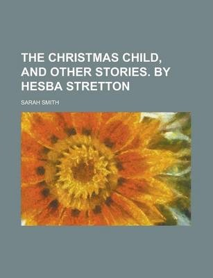 The Christmas Child, and Other Stories. by Hesba Stretton