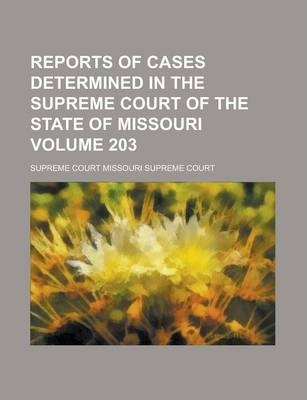 Reports of Cases Determined in the Supreme Court of the State of Missouri Volume 203