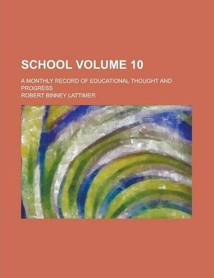 School; A Monthly Record of Educational Thought and Progress Volume 10