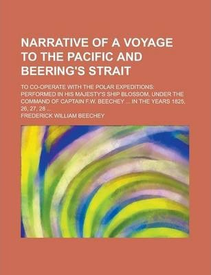 Narrative of a Voyage to the Pacific and Beering's Strait; To Co-Operate with the Polar Expeditions