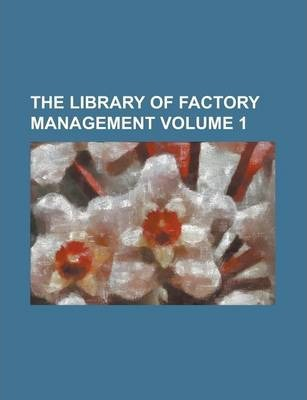 The Library of Factory Management Volume 1