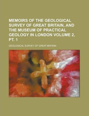 Memoirs of the Geological Survey of Great Britain, and the Museum of Practical Geology in London Volume 2, PT. 1