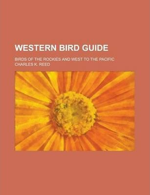 Western Bird Guide; Birds of the Rockies and West to the Pacific