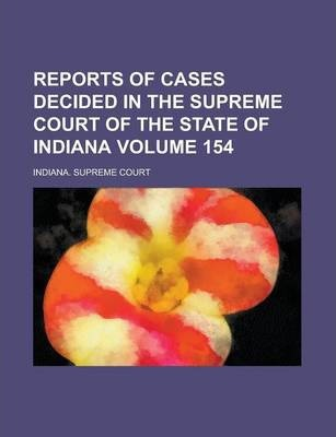 Reports of Cases Decided in the Supreme Court of the State of Indiana Volume 154