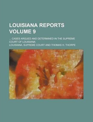 Louisiana Reports; ... Cases Argued and Determined in the Supreme Court of Louisiana Volume 9
