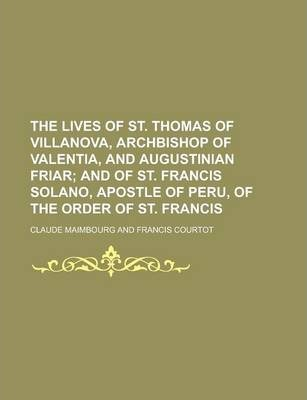 The Lives of St. Thomas of Villanova, Archbishop of Valentia, and Augustinian Friar