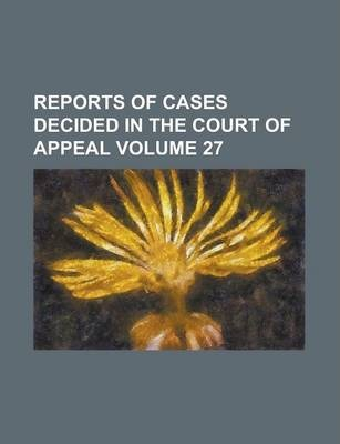 Reports of Cases Decided in the Court of Appeal Volume 27