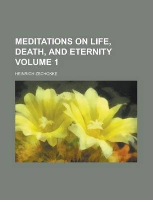 Meditations on Life, Death, and Eternity Volume 1