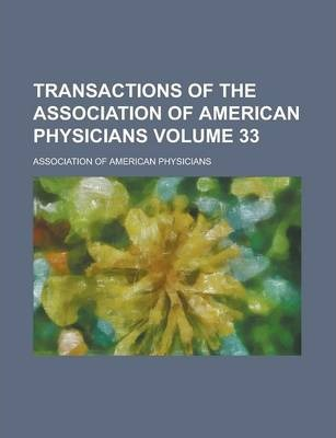 Transactions of the Association of American Physicians Volume 33