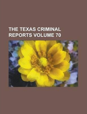 The Texas Criminal Reports Volume 70