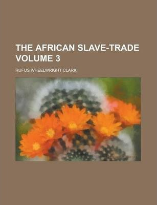 The African Slave-Trade Volume 3