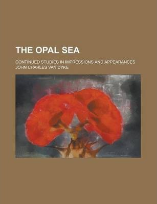 The Opal Sea; Continued Studies in Impressions and Appearances