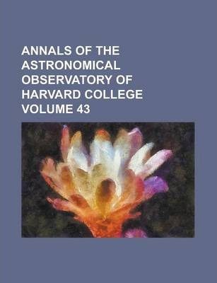 Annals of the Astronomical Observatory of Harvard College Volume 43