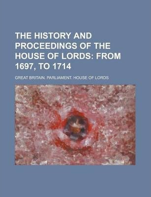 The History and Proceedings of the House of Lords