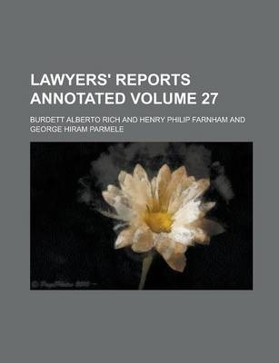 Lawyers' Reports Annotated Volume 27