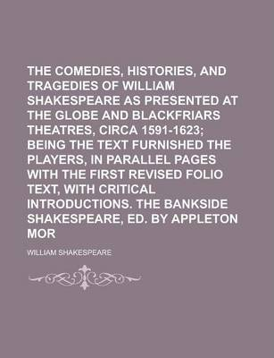 The Comedies, Histories, and Tragedies of Mr. William Shakespeare as Presented at the Globe and Blackfriars Theatres, Circa 1591-1623 Volume 5
