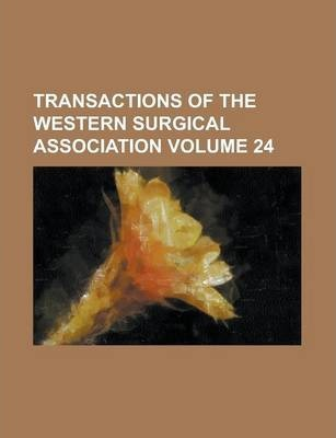 Transactions of the Western Surgical Association Volume 24