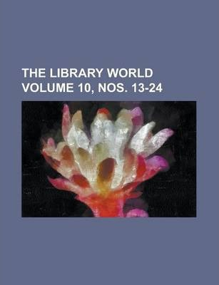 The Library World Volume 10, Nos. 13-24