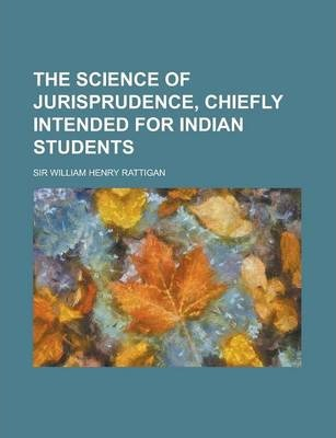 The Science of Jurisprudence, Chiefly Intended for Indian Students
