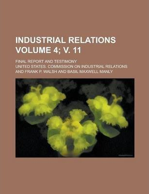 Industrial Relations; Final Report and Testimony Volume 4; V. 11
