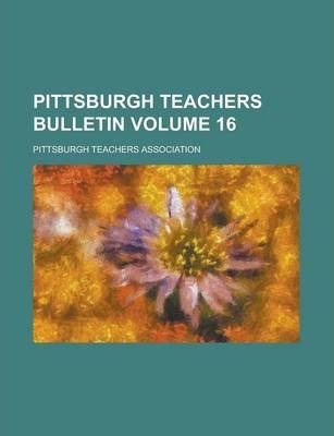 Pittsburgh Teachers Bulletin Volume 16