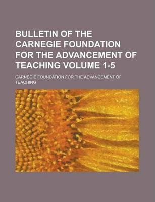 Bulletin of the Carnegie Foundation for the Advancement of Teaching Volume 1-5