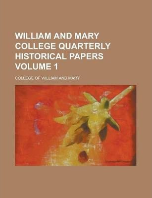 William and Mary College Quarterly Historical Papers Volume 1