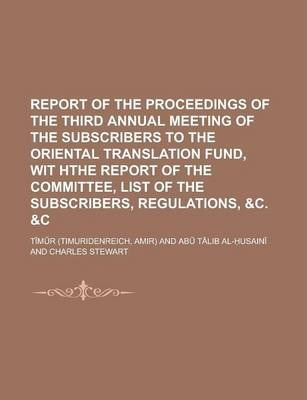 Report of the Proceedings of the Third Annual Meeting of the Subscribers to the Oriental Translation Fund, Wit Hthe Report of the Committee, List of the Subscribers, Regulations, &C. &C