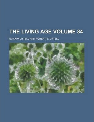 The Living Age Volume 34
