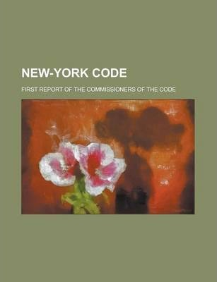 New-York Code; First Report of the Commissioners of the Code