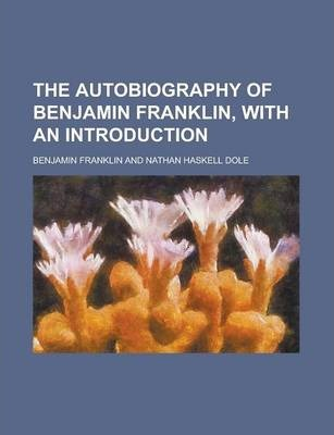 The Autobiography of Benjamin Franklin, with an Introduction