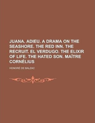 Juana. Adieu. a Drama on the Seashore. the Red Inn. the Recruit. El Verdugo. the Elixir of Life. the Hated Son. Maitre Cornelius
