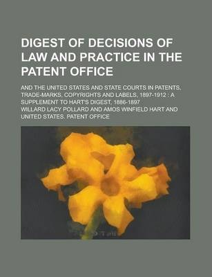 Digest of Decisions of Law and Practice in the Patent Office; And the United States and State Courts in Patents, Trade-Marks, Copyrights and Labels, 1897-1912