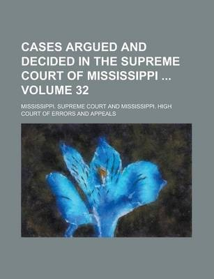 Cases Argued and Decided in the Supreme Court of Mississippi Volume 32