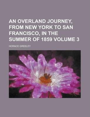 An Overland Journey, from New York to San Francisco, in the Summer of 1859 Volume 3