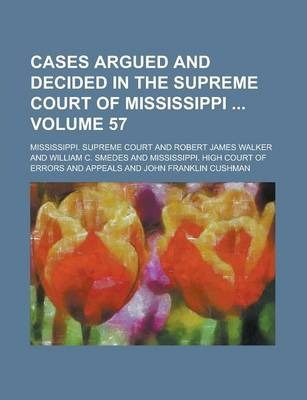 Cases Argued and Decided in the Supreme Court of Mississippi Volume 57