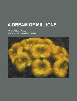 A Dream of Millions; And Other Tales