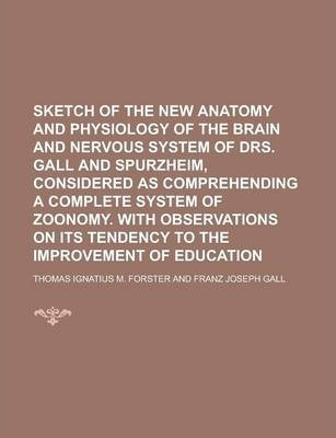 Sketch of the New Anatomy and Physiology of the Brain and Nervous System of Drs. Gall and Spurzheim, Considered as Comprehending a Complete System of Zoonomy. with Observations on Its Tendency to the Improvement of Education