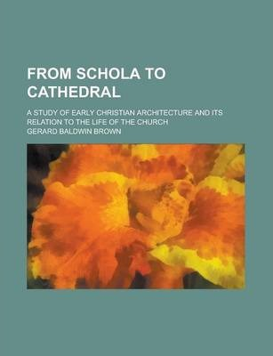 From Schola to Cathedral; A Study of Early Christian Architecture and Its Relation to the Life of the Church