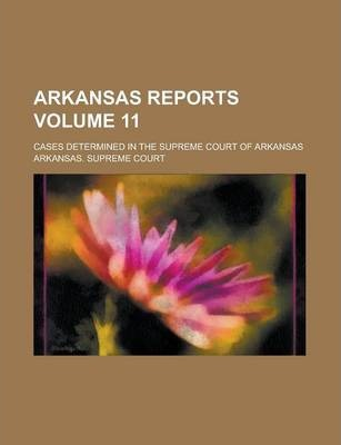 Arkansas Reports; Cases Determined in the Supreme Court of Arkansas Volume 11