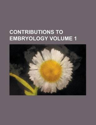 Contributions to Embryology Volume 1