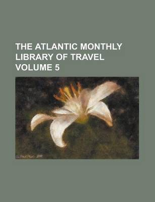 The Atlantic Monthly Library of Travel Volume 5