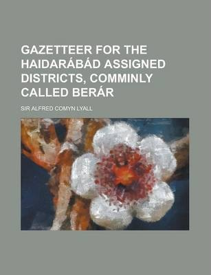 Gazetteer for the Haidarabad Assigned Districts, Comminly Called Berar