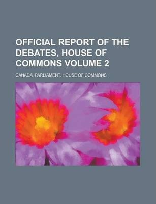 Official Report of the Debates, House of Commons Volume 2