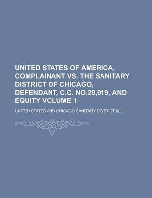 United States of America, Complainant vs. the Sanitary District of Chicago, Defendant, C.C. No.29,019, and Equity Volume 1